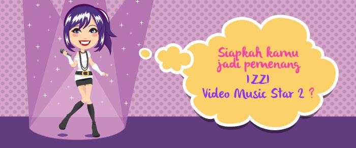 IZZI VIDEO MUSIC STAR 2 DITUTUP! SIAPKAH KAMU JADI PEMENANGNYA?